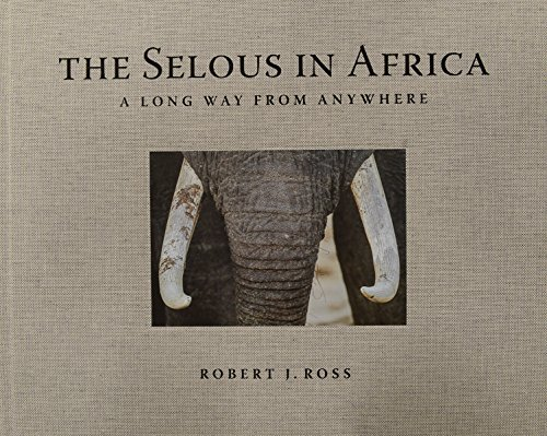 Robert J. Ross The Selous In Africa A Long Way From Anywhere