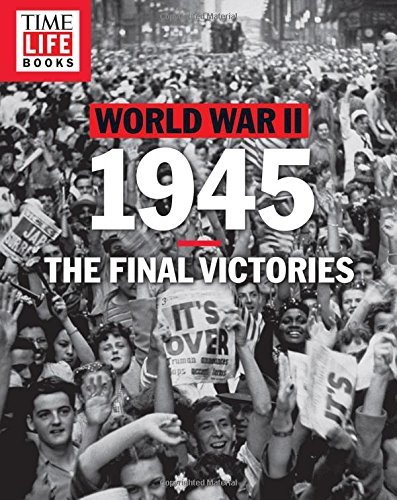 Time Life Books Time Life World War Ii 1945 The Final Victories