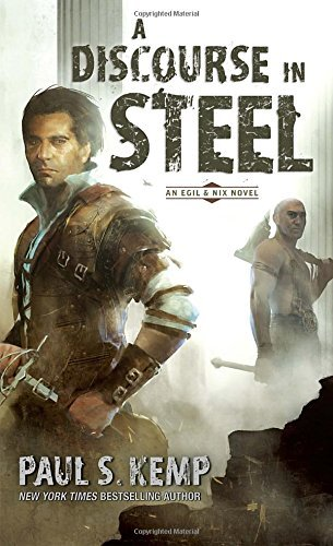 Paul S. Kemp A Discourse In Steel An Egil & Nix Novel