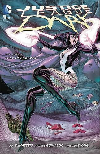 J. M. Dematteis Justice League Dark Vol. 6 Lost In Forever (the New 52)