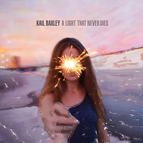 Kail Baxley Light That Never Dies
