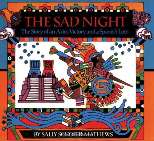 Sally Schofer Mathews The Sad Night The Story Of An Aztec Victory And A Spanish Loss