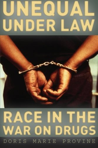 Doris Marie Provine Unequal Under Law Race In The War On Drugs