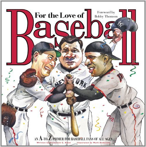 Frederick C. Klein For The Love Of Baseball An A To Z Primer For Baseball Fans Of All Ages
