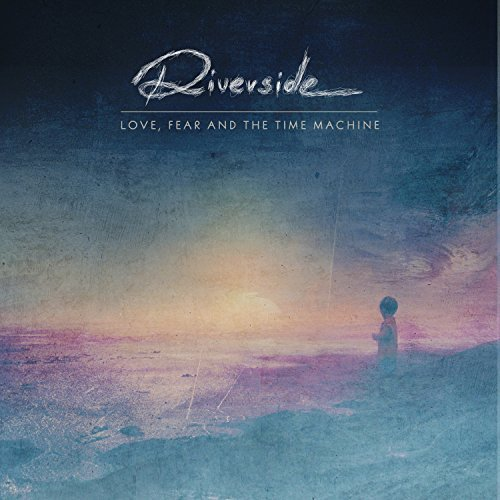Riverside Love Fear & The Time Machine Love Fear & The Time Machine