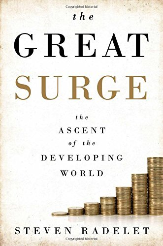 Steven Radelet The Great Surge The Ascent Of The Developing World