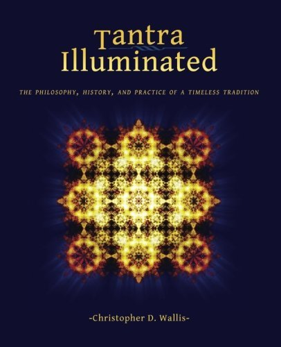Christopher D. Wallis Tantra Illuminated The Philosophy History And Practice Of A Timele 0002 Edition;second Edition