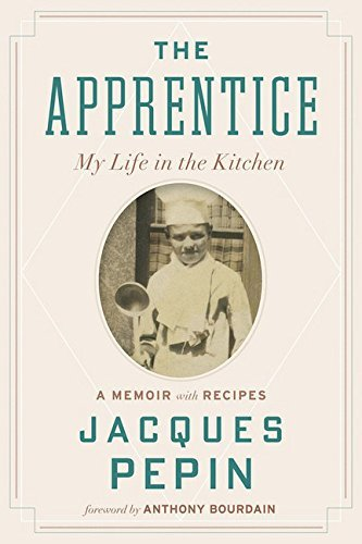 Jacques Pepin The Apprentice My Life In The Kitchen