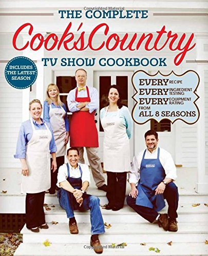 Cook's Country The Complete Cook's Country Tv Show Cookbook Every Recipe Every Ingredient Testing Every Equipment Rating From All 8 Seasons