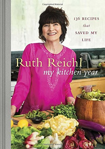 Ruth Reichl My Kitchen Year 136 Recipes That Saved My Life