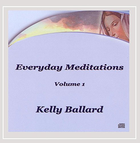 Kelly Ballard Vol. 1 Everyday Meditations