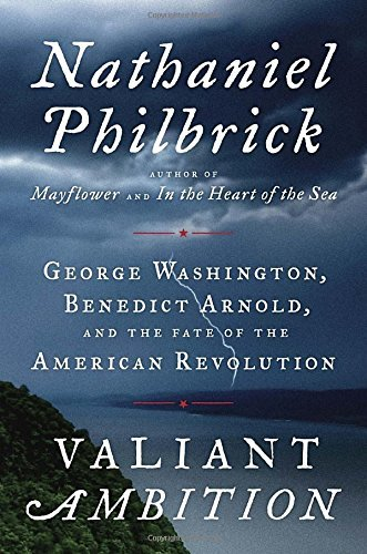 Nathaniel Philbrick Valiant Ambition George Washington Benedict Arnold And The Fate