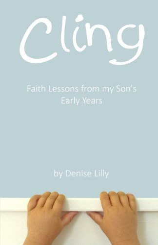 Denise Lilly Cling Faith Lessons From My Son's Early Years
