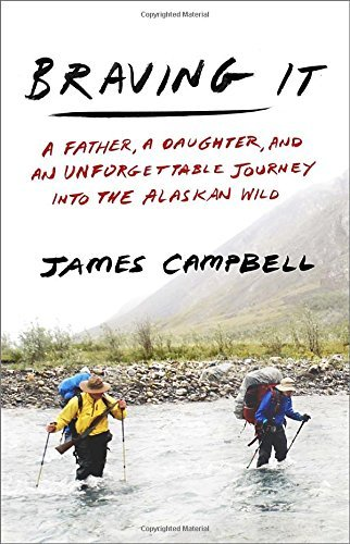 James Campbell Braving It A Father A Daughter And An Unforgettable Journe