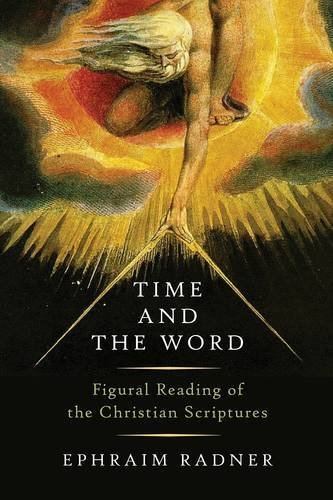 Ephraim Radner Time And The Word Figural Reading Of The Christian Scriptures