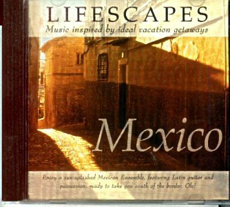 Lifescapes Mexico Lifescapes Music Inspired By Ideal Vacatio