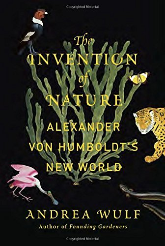 Andrea Wulf The Invention Of Nature Alexander Von Humboldt's New World