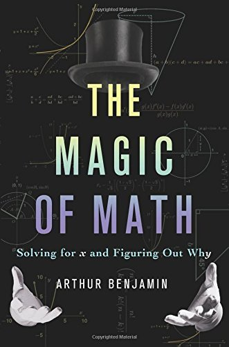 Arthur Benjamin The Magic Of Math Solving For X And Figuring Out Why