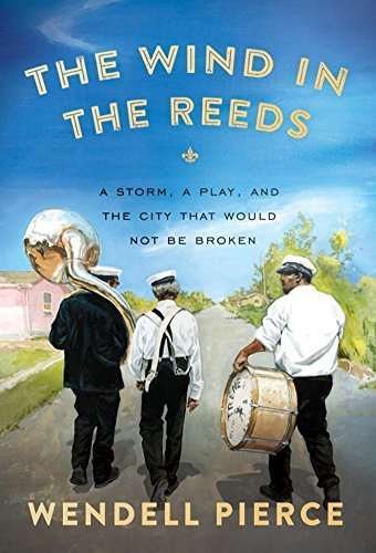 Wendell Pierce The Wind In The Reeds A Storm A Play And The City That Would Not Be B