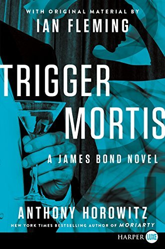 Anthony Horowitz Trigger Mortis With Original Material By Ian Fleming Large Print