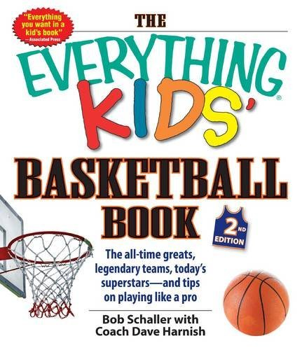 Adams Media The Everything Kids' Basketball Book The All Time Greats Legendary Teams Today's Sup 0002 Edition;