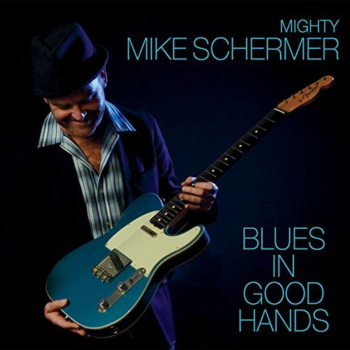 Mighty Mike Schermer Blues In Good Hands Blues In Good Hands