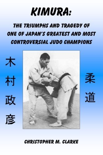 Christopher M. Clarke Kimura The Triumphs And Tragedy Of One Of Judo's Greates