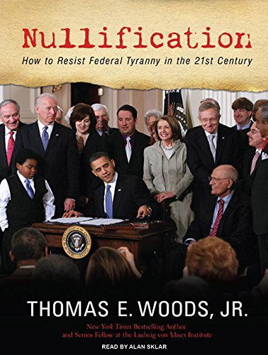 Woods Thomas E. Jr. Nullification How To Resist Federal Tyranny In The 21st Century