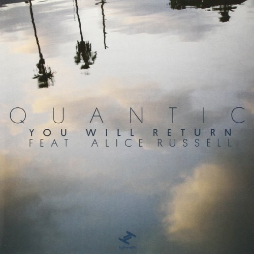 Quantic You Will Return (feat. Alice R