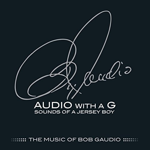 Audio With A G Sounds Of A Jersey Boy The Music Of Bob Gaudio Audio With A G Sounds Of A Jersey Boy The Music Of Bob Gaudio