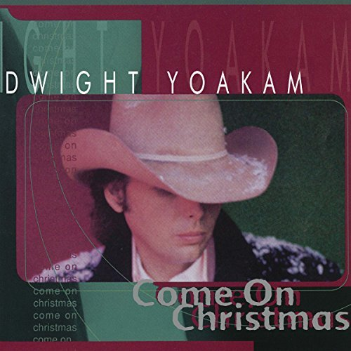 Dwight Yoakam Come On Christmas