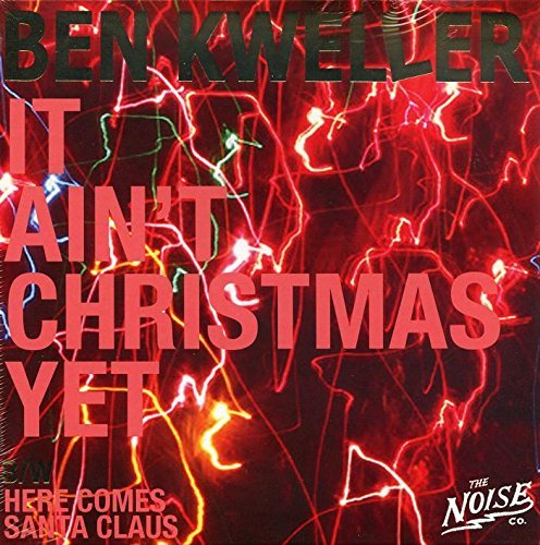 Ben Kweller It Ain't Christmas Here Come It Ain't Christmas Yet