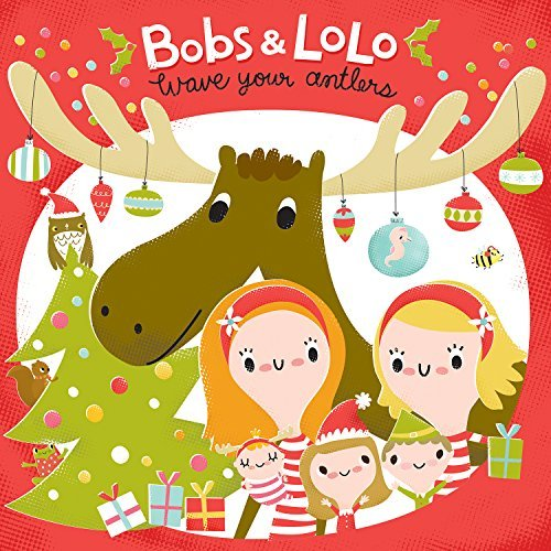 Bobs & Lolo Wave Your Antlers