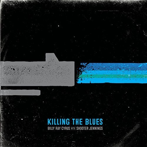 Billy Ray Cyrus & Shooter Jennings Killing The Blues Killing The Blues