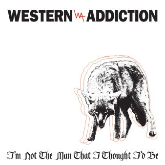 Western Addiction I'm Not The Man That I Thought