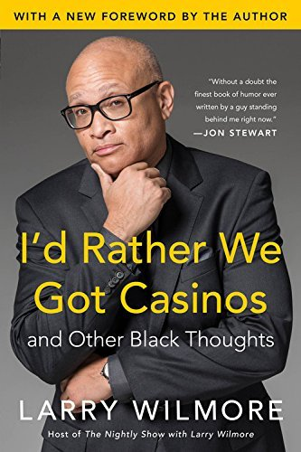 Larry Wilmore I'd Rather We Got Casinos And Other Black Thoughts