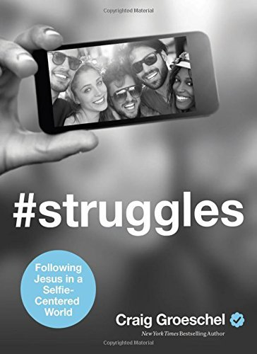 Craig Groeschel #struggles Following Jesus In A Selfie Centered World