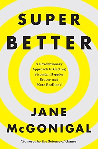 Jane Mcgonigal Superbetter A Revolutionary Approach To Getting Stronger Hap