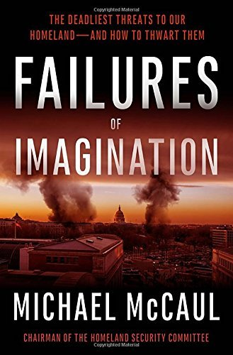 Michael Mccaul Failures Of Imagination The Deadliest Threats To Our Homeland And How To