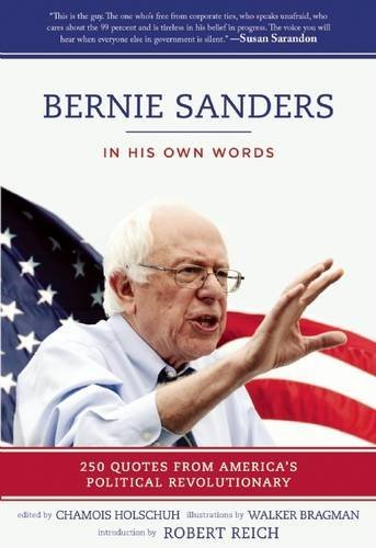 Chamois Holschuh Bernie Sanders In His Own Words 250 Quotes From America's Polit