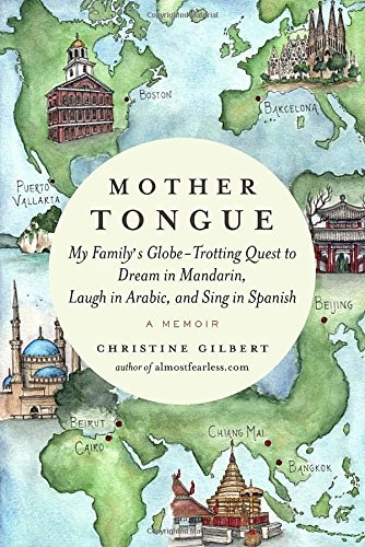 Christine Gilbert Mother Tongue My Family's Globe Trotting Quest To Dream In Mand