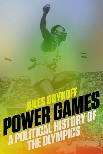 Jules Boykoff Power Games A Political History Of The Olympics