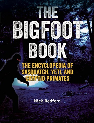 Nick Redfern The Bigfoot Book The Encyclopedia Of Sasquatch Yeti And Cryptid P