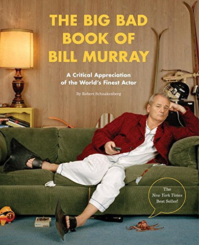 Robert Schnakenberg The Big Bad Book Of Bill Murray A Critical Appreciation Of The World's Finest Act