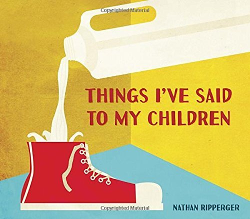 Nathan Ripperger Things I've Said To My Children