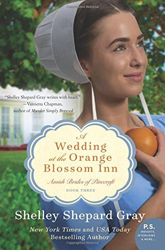 Shelley Shepard Gray A Wedding At The Orange Blossom Inn Amish Brides Of Pinecraft Book Three