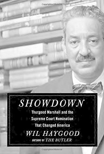 Wil Haygood Showdown Thurgood Marshall And The Supreme Court Nominatio