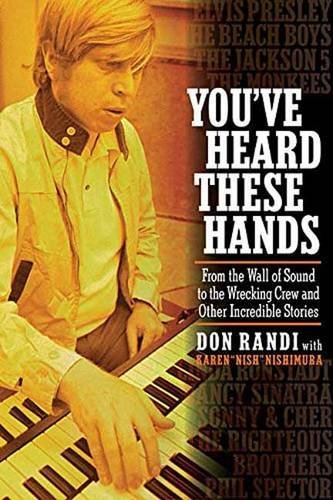 Don Randi You've Heard These Hands From The Wall Of Sound To The Wrecking Crew And O