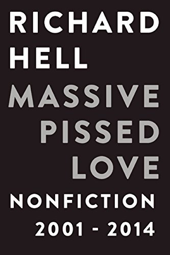 Richard Hell Massive Pissed Love Nonfiction 2001 2014