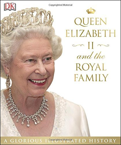 Dk Publishing Queen Elizabeth Ii And The Royal Family A Glorious Illustrated History